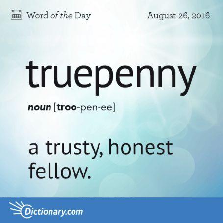 Truepenny- honest fellow