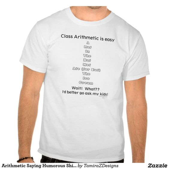 """Class Arithmetic Is Easy....Wait! What? I'd Better Go Ask My Kids!"" Humorous Shirt.  Fun childhood memories learning to spell this Arithmetic in math class.  CLICK on Store link to view shirt details.  Available in all shirt styles, sizes, colors for Female or Male.  Original Artwork, Quote Text saying & Graphic Design © TamiraZDesigns.  Visit TamiraZDesigns store at:  www.zazzle.com/tamirazdesigns*"