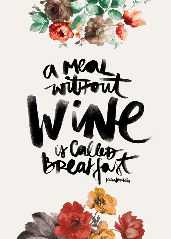 A meal without wine is called breakfast.  illustration by: Karen Hofstetter http://society6.com/KarenHofstetter: Kitchen Quotes Funny, Watercolor Quote, Typography Design Quotes, Karen O'Neil
