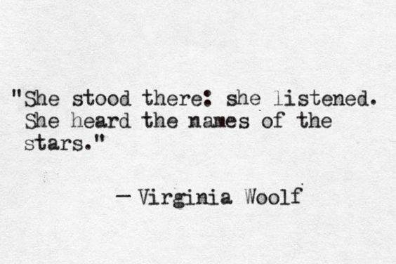 """She heard the names of the stars"" -Virginia  Woolf"