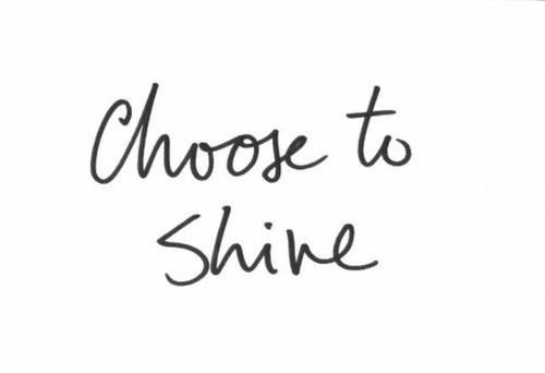 Chose to shine