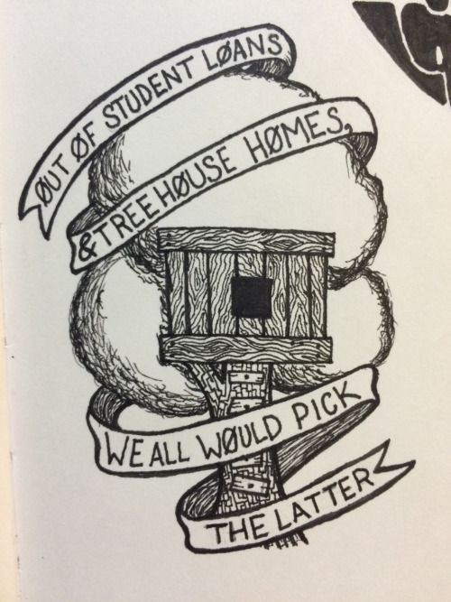 """THIS IS AMAZING BUT I ALWAYS THOUGHT IT WAS,""""out of student loans and tree house homes we all would take the ladder"""" LIKE A LADDER UP TO A TREEHOUSE IDK I'M PROBABLY WRONG"""