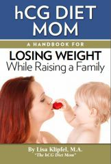 hCG Diet Mom: A Handbook For Losing Weight While Raising a Family