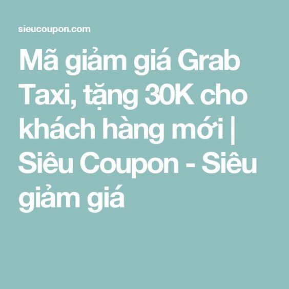 Mã giảm giá Grab Taxi, tặng 30K cho khách hàng mới | Siêu Coupon - Siêu giảm giá