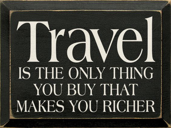 """""""Travel Is the Only Thing We Buy That Makes Us Richer"""""""