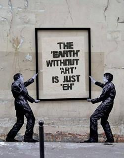 The Earth without art is just 'eh'. Street art in Paris, France, by artist Levalet. Photo by Levalet: