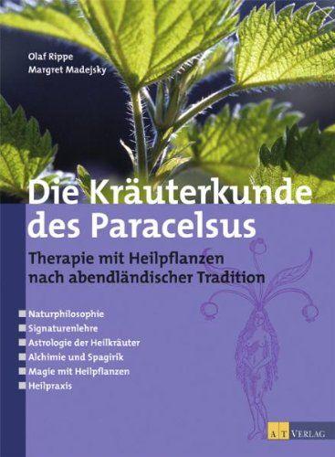Die Kräuterkunde des Paracelsus: Therapie mit Heilpflanzen nach abendländischer Tradition von Olaf Rippe http://www.amazon.de/dp/3038003131/ref=cm_sw_r_pi_dp_ERZavb0YGWZW7