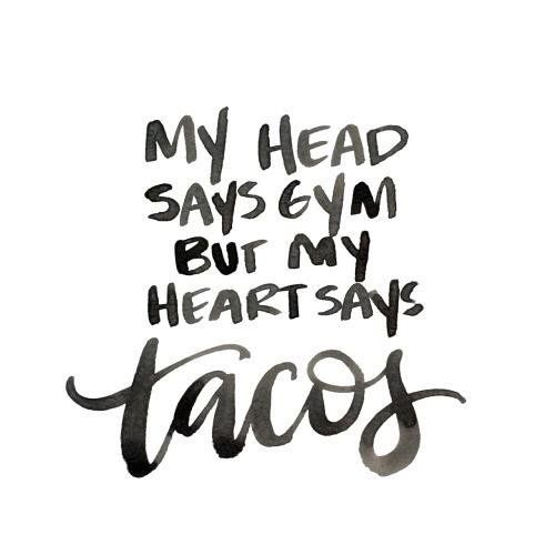 Sometimes the tacos win.: