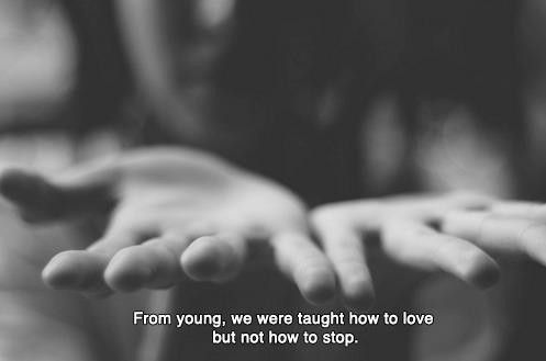 from young, we were taught how to love but not how to stop, quote, words, subtitles, movie, typography