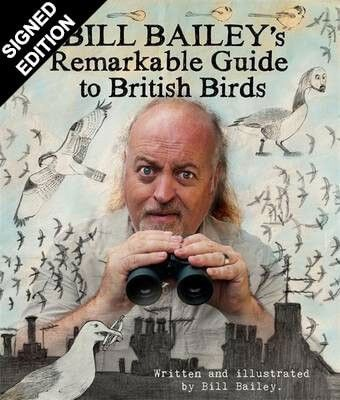 Bill Bailey's Remarkable Guide to British Birds: Signed Edition (Hardback)