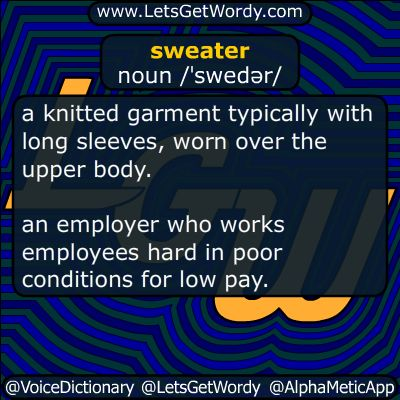 sweater 05/17/2016 GFX Definition of the Day sweater noun /ˈswedər/ a #knitted #garment typically with long sleeves, worn over the #upperbody an #employer who works #employees hard in poor conditions for #LowPay #LetsGetWordy #dailyGFXdef #sweater