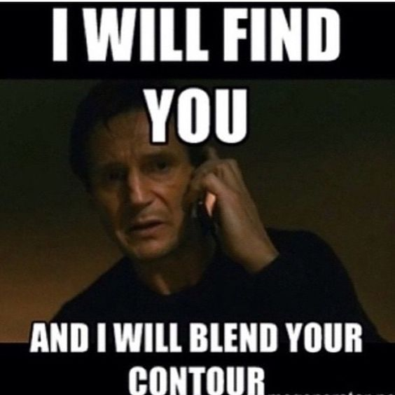 Resultado de imagen de i will find you and i will blend your contour