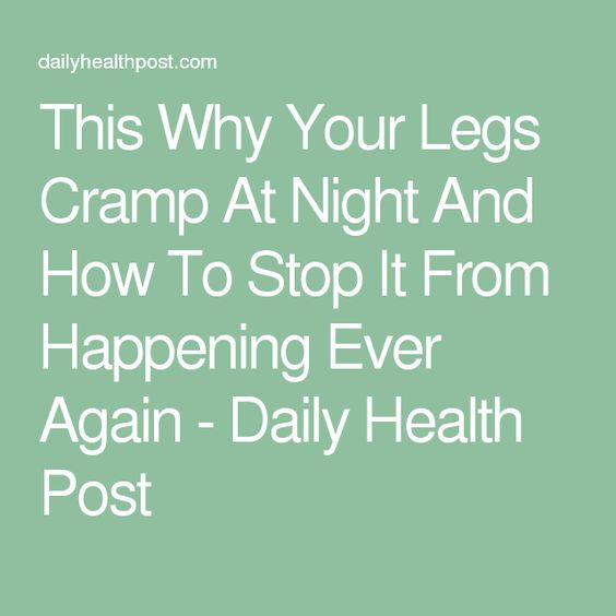 This Why Your Legs Cramp At Night And How To Stop It From Happening Ever Again - Daily Health Post