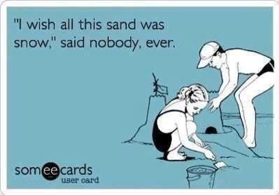 I wish all of this sand was snow, said no one ever: