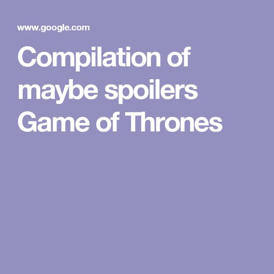 Compilation of maybe spoilers Game of Thrones