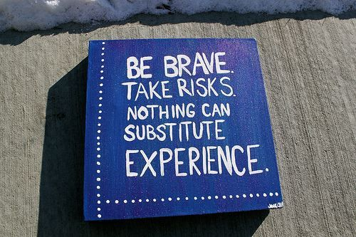 nothing can substitute experience: Substitute Experience, Inspiring Quotes, Kmg Quotes Wordplay, Substitutes Experience, Inspirational Quotes, Motivational Quotes, Be Brave, Take Risks, Inspirational Stuff