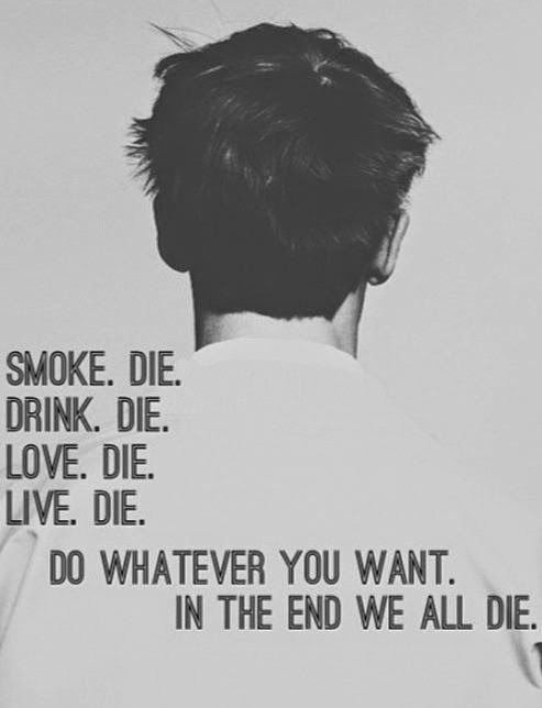 Quotes Do Whatever You Want In The End We All Die Want To Die Quotes Whatever Quotes Ending Quotes
