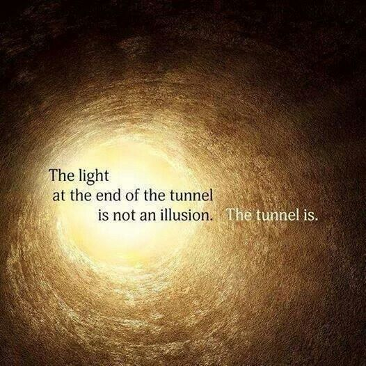 """""""The light at the end of the tunnel is not an illusion. The tunnel is."""" #consciousness #reality #perspective"""