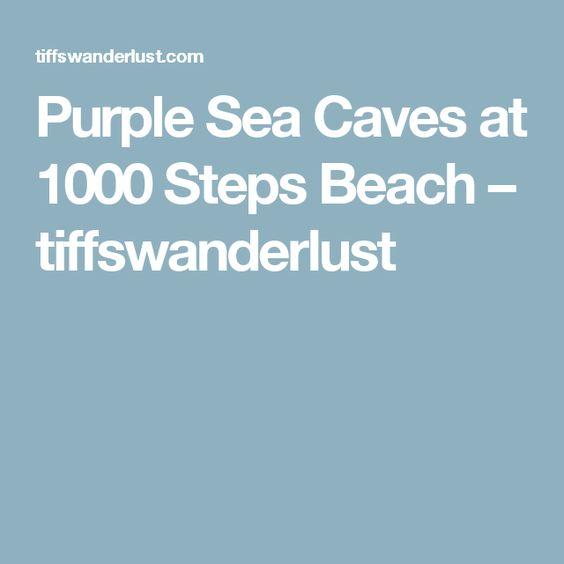 Purple Sea Caves at 1000 Steps Beach – tiffswanderlust