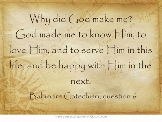 Why Did God Make Me? God Made Me To Know Him, To Love Him