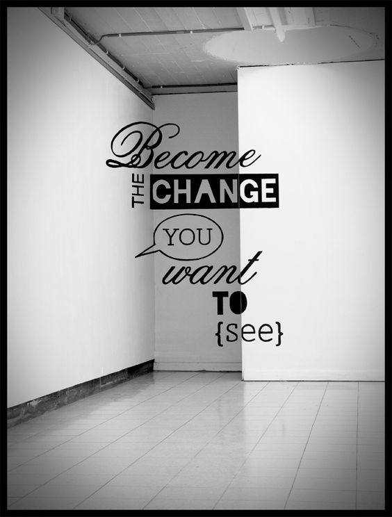 Become the change you want to see  Typography, Fine Arts, Graphic Design