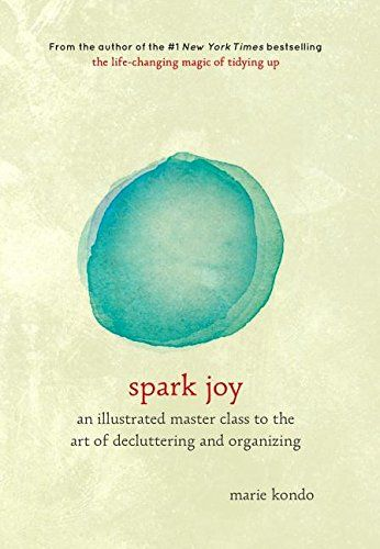 Spark Joy: An Illustrated Master Class on the Art of Organizing and Tidying Up by Marie Kondo: