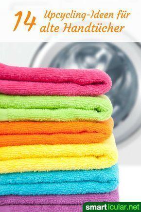 13 Upcycling Ideen Fur Abgenutzte Handtucher Alte Handtucher