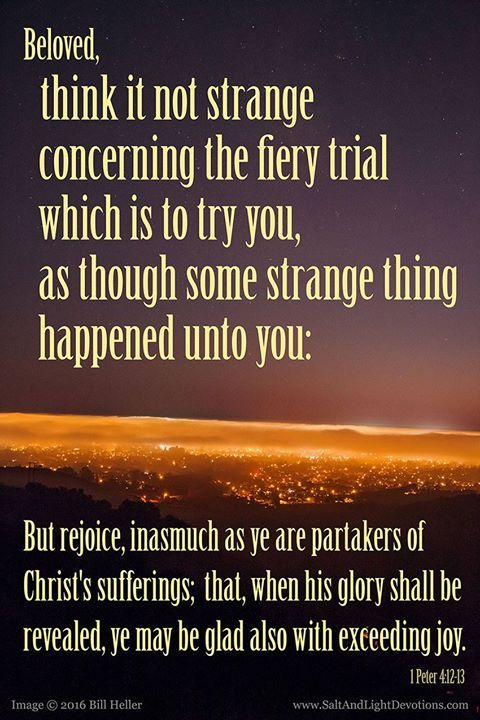 Beloved think it not strange concerning the fiery trial which is to try you as though some strange thing… | Things to think about,  Encouragement, Repent and believe
