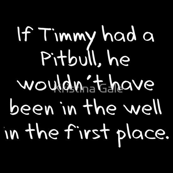 If Timmy had a Pitbull... Long Sleeve