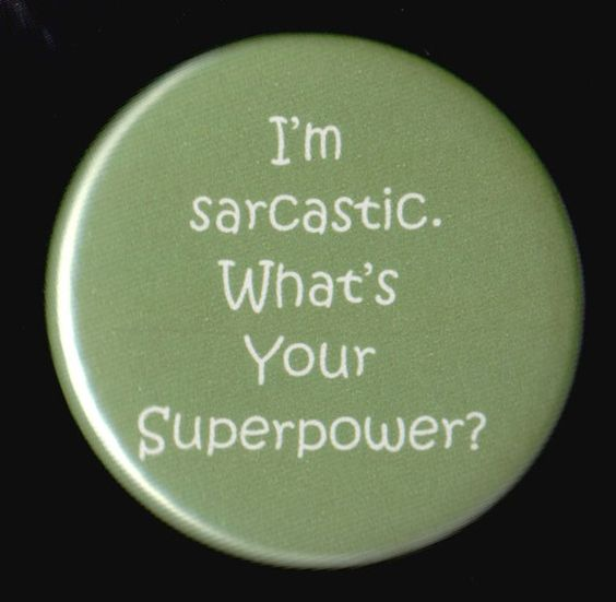 #Superpower Button - this #sarcasm is SO me!