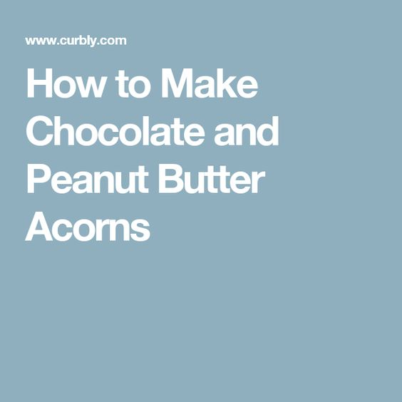 How to Make Chocolate and Peanut Butter Acorns