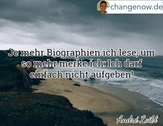 Foto: Je mehr Biographien ich lese, um so mehr merke ich: Ich darf einfach nicht aufgeben! http://changenow.de/gratis-audio