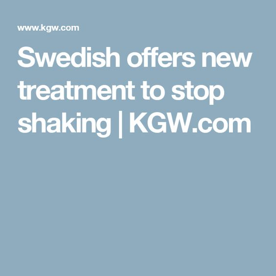 Swedish offers new treatment to stop shaking | KGW.com
