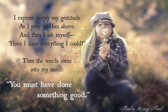 You must have done something good