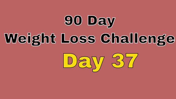 90 Day Weight Loss Challenge - Day 37