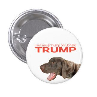 I will never hump on Donald Trump! 1 Inch Round Button