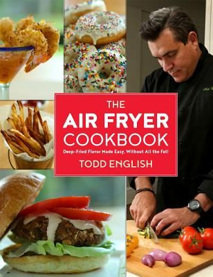 The Air Fryer Cookbook: Deep-Fried Flavor Made Easy, Without All the Fat! - English, Todd