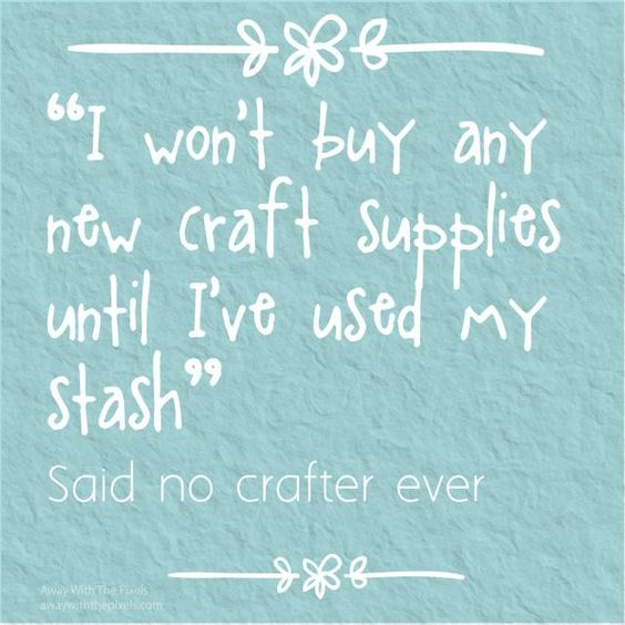 7 Free Printable Memes Which Will Make Every Crafter Nod Knowingly: I Won't Buy Any More Craft Supplies: