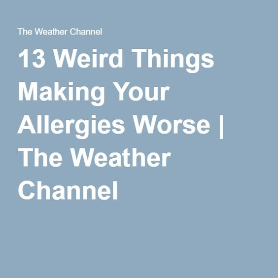 13 Weird Things Making Your Allergies Worse   The Weather Channel