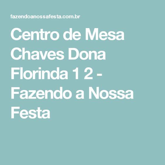 Centro de Mesa Chaves Dona Florinda 1 2 - Fazendo a Nossa Festa