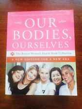 Our Bodies, Ourselves : A New Edition for a New Era by Boston Women's Health Boo