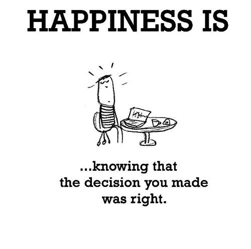 Happiness #169: Happiness is knowing that the decision you made was right.