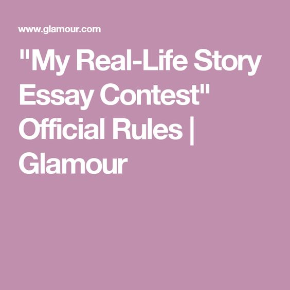 """My Real-Life Story Essay Contest"" Official Rules 