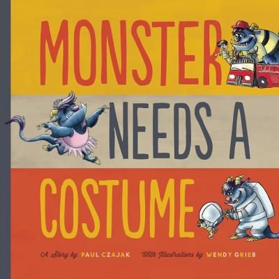 Monster Needs a Costume by Paul Czajak & illustrated by Wendy Grieb.