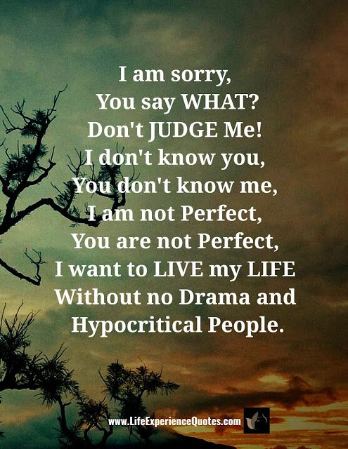 Don T Judge Me Judge Quotes Life Experience Quotes Experience Quotes