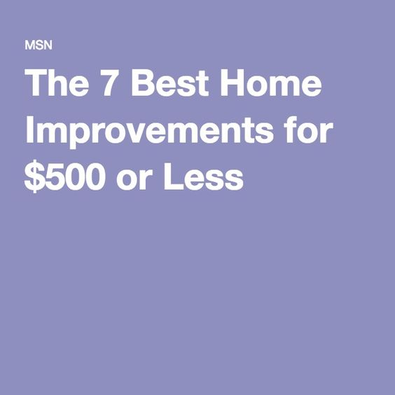 The 7 Best Home Improvements for $500 or Less