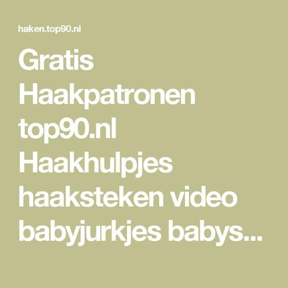 Gratis Haakpatronen top90.nl Haakhulpjes haaksteken video babyjurkjes babyslofjes babyvestjes babydekens