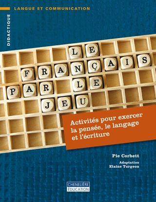 Le français par le jeu: Activités pour exercer la pensée, le langage et l'écriture. (2012).