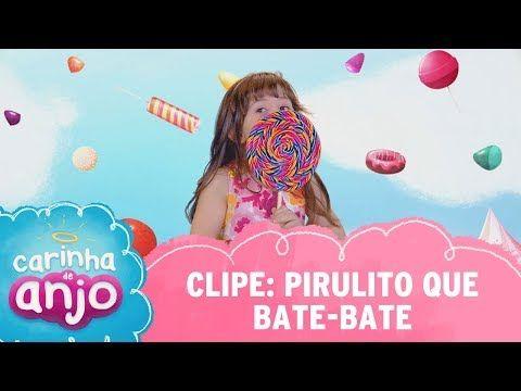 Clipe Pirulito Que Bate Bate Carinha De Anjo Youtube