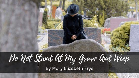 Do Not Stand At My Grave And Weep In 2020 Poems Famous Poems